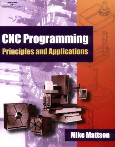 CNC Programming Principles and Applications - Delmar Cengage Learning - DE-0766818888 - ISBN: 0766818888 - ISBN-13: 9780766818880