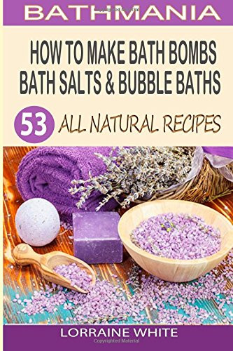 how-to-make-bath-bombs-bath-salts-bubble-baths-53-all-natural-organic-recipes-all-natural-series