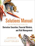 Solutions Manual: for: An Introduction to Derivative Securities, Financial Markets, and Risk Management