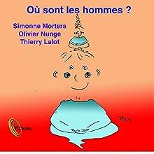 Où sont les hommes ? L'identité au masculin | Livre audio Auteur(s) : Olivier Nunge, Simone Mortera, Thierry Lalot Narrateur(s) : Olivier Nunge