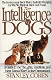 The Intelligence of Dogs : A Guide to the Thoughts, Emoitons, and Inner Lives of Our Canine Companions (0553374524) by Coren, Stanley