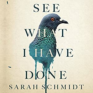 See What I Have Done Audiobook by Sarah Schmidt Narrated by Jennifer Woodward, Hunter Erin, Hagon Garrick