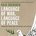 Language of War, Language of Peace: Palestine, Israel, and the Search for Justice Hörbuch von Raja Shehadeh Gesprochen von: Peter Ganim