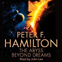 The Abyss Beyond Dreams (       UNABRIDGED) by Peter F. Hamilton Narrated by John Lee