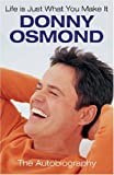 Life Is Just What You Make It: The Autobiography (0752873490) by Donny Osmond