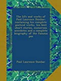 The life and works of Paul Laurence Dunbar; containing his complete poetical works, his best short stories, numerous anecdotes and a complete biography of the famous poe