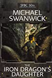 The Iron Dragon's Daughter (SFBC 50th Anniversary Collection #39) (0739488945) by Michael Swanwick
