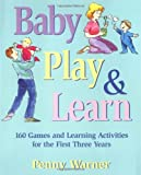 Baby Play And Learn: 160 Games and Learning Activities for the First Three Years (0671316559) by Warner, Penny