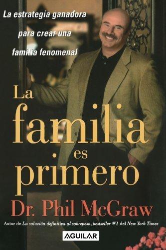 La Familia es Primero: La Estrategia Ganadora para Crear una Familia Fenomenal (Family First) by Dr. Phil McGraw (2006-01-01)