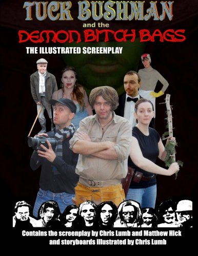 Tuck Bushman and the Demon Bitch Bags : The Illustrated Screenplay