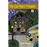 The Old Man's Trousers - Revised 2011 Kindle Editiondi Josh Rogan
