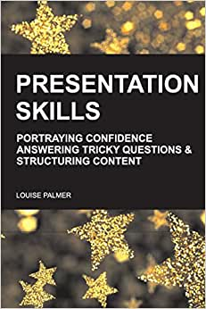 Presentation Skills: Portraying Confidence, Answering Tricky Questions & Structuring Content.