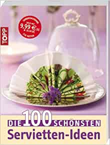 Die 100 schönsten Servietten-Ideen: aa vv: 9783772458774: Amazon.com
