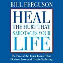 Heal the Hurt That Sabotages Your Life Audiobook by Bill Ferguson Narrated by Bill Ferguson