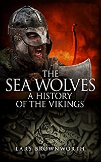 The Sea Wolves: A History Of The Vikings by Lars Brownworth ebook deal