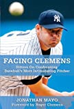 img - for Facing Clemens: Hitters on Confronting Baseball's Most Intimidating Pitcher book / textbook / text book