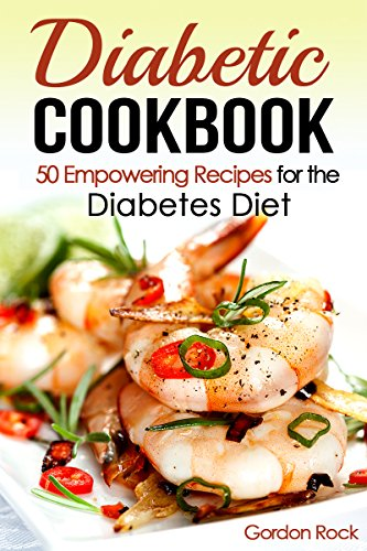 Diabetic Cookbook: 50 Empowering Recipes for the Diabetes Diet by Gordon Rock