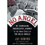 "No Angel: My Harrowing Undercover Journey to the Inner Circle of the Hells Angelsvon ""Jay Dobyns"""