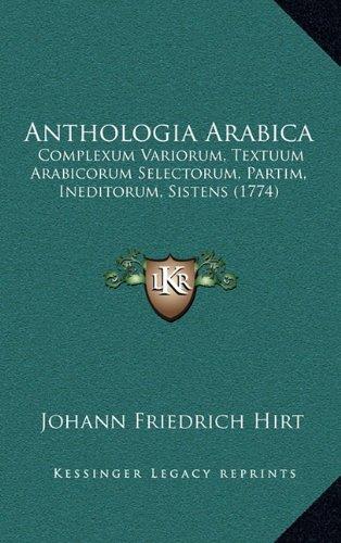 Anthologia Arabica: Complexum Variorum, Textuum Arabicorum Selectorum, Partim, Ineditorum, Sistens (1774)