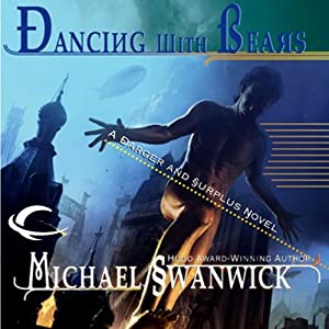 Dancing with Bears: A Darger and Surplus Novel | [Michael Swanwick]