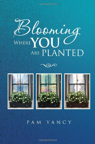 Blooming Where You Are Planted
