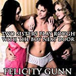 Two Sisters Play Rough with the Boy Next Door | Felicity Gunn