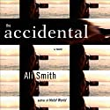 The Accidental (       UNABRIDGED) by Ali Smith Narrated by Heather O'Neill, Stina Nielsen, Jeff Woodman, Simon Prebble, Ruth Moore