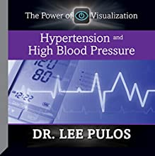 Hypertension and High Blood Pressure  by Dr. Lee Pulos Narrated by Dr. Lee Pulos