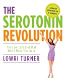 Serotonin Revolution: The Low-Carb Diet that Won't Make You Crazy