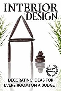 Interior Design: Decorating Ideas For Every Room on a Budget! (Interior Design, DIY, Home Decor) (Interior Design, DIY, Home Decor, Decorating) by JR Kindle Publishing