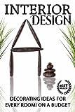 Interior Design: Decorating Ideas For Every Room on a Budget! (Interior Design, DIY, Home Decor) (Interior Design, DIY, Home Decor, Decorating)