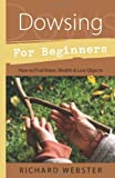Dowsing for Beginners: The Art of Discovering Water, Treasure, Gold, Oil, Artifacts (For Beginners (Llewellyn's))