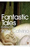 Fantastic Tales: Visionary and Everyday (Modern Classics (Penguin)) (0141190124) by Calvino, Italo