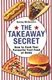 Kenny McGovern The Takeaway Secret: How to Cook Your Favourite Fast-food at Home by Kenny McGovern (2010)