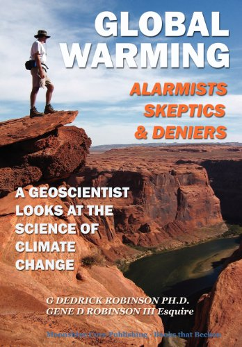 Global Warming-Alarmists, Skeptics and Deniers: A Geoscientist Looks at the Science of Climate Change