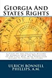 img - for Georgia And States Rights: A Study Of The Political History Of Georgia From The Revolution To The Civil War, With Particular Regard To Federal Relations. book / textbook / text book