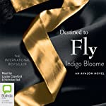 Destined to Fly: An Avalon Novel, Book 3 (       UNABRIDGED) by Indigo Bloome Narrated by Louise Crawford