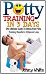 Potty Training In 3 Days: The Ultimat...