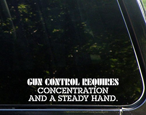 "Gun Control Requires Concentration And A Steady Hand - 8 3/4""x 2"" - Vinyl Die Cut Decal / Bumper Sticker"