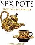 Sex Pots: Eroticism in Ceramics