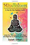 img - for Mindfulness: A Step-By-Step Beginners Guide on Living Your Everyday Life with Peace and Happiness by Becoming Stress Free (Buddhism - Stop Your ... Your Stress and Anxiety with Meditation) book / textbook / text book
