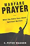 Warfare Prayer: What the Bible Says about Spiritual Warfare (0768431077) by C. Peter Wagner