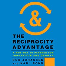 The Reciprocity Advantage: A New Way to Partner for Innovation and Growth (       UNABRIDGED) by Bob Johansen, Karl Ronn Narrated by Kevin Stillwell