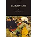 Pieter Bruegel and the Art of Laughter ~ Walter S. Gibson