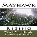 Mayhawk: Rising Audiobook by Nicole Kay Schlaudecker Narrated by Mil Nicholson
