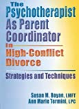 img - for The Psychotherapist As Parent Coordinator in High-Conflict Divorce: Strategies and Techniques (Haworth Practical Practice in Mental Health) by Boyan, Susan, Termini, Ann Marie (2004) Paperback book / textbook / text book