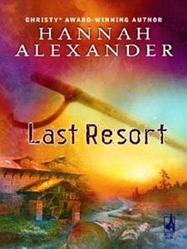 Hannah Alexander - Last Resort (Hideaway, Book 3)