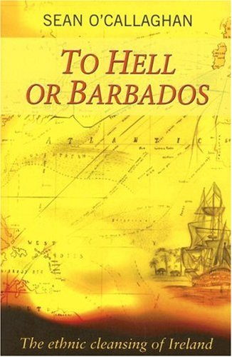 To Hell or Barbados: The Ethnic Cleansing of Ireland: Sean O'Callaghan: 9780863222870: Amazon.com: Books