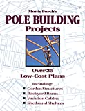 Monte Burch's Pole Building Projects: Over 25 Low-Cost Plans - 0882668595