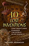 10 Lost Inventions: That Might Have Changed The World As We Know It (How Bizarre! With No End In Sight!)